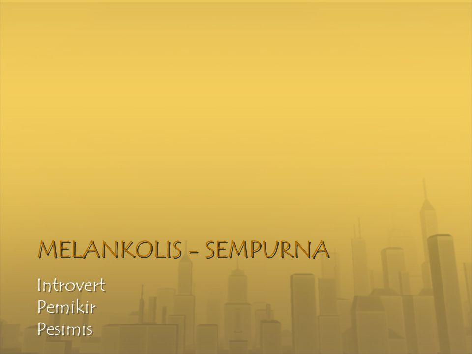MELANKOLIS - SEMPURNA MELANKOLIS - SEMPURNA Introvert Pemikir Pesimis Introvert Pemikir Pesimis