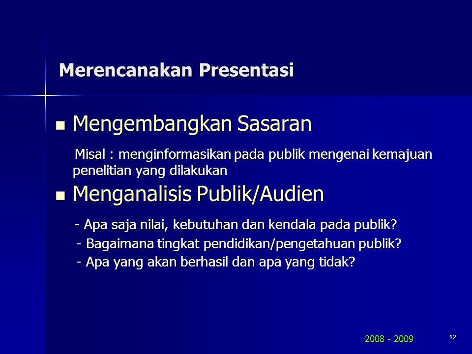2008 - 2009 11 MERENCANAKAN PRESENTASI Kita memberikan presentasi Untuk Apa MENGAPA