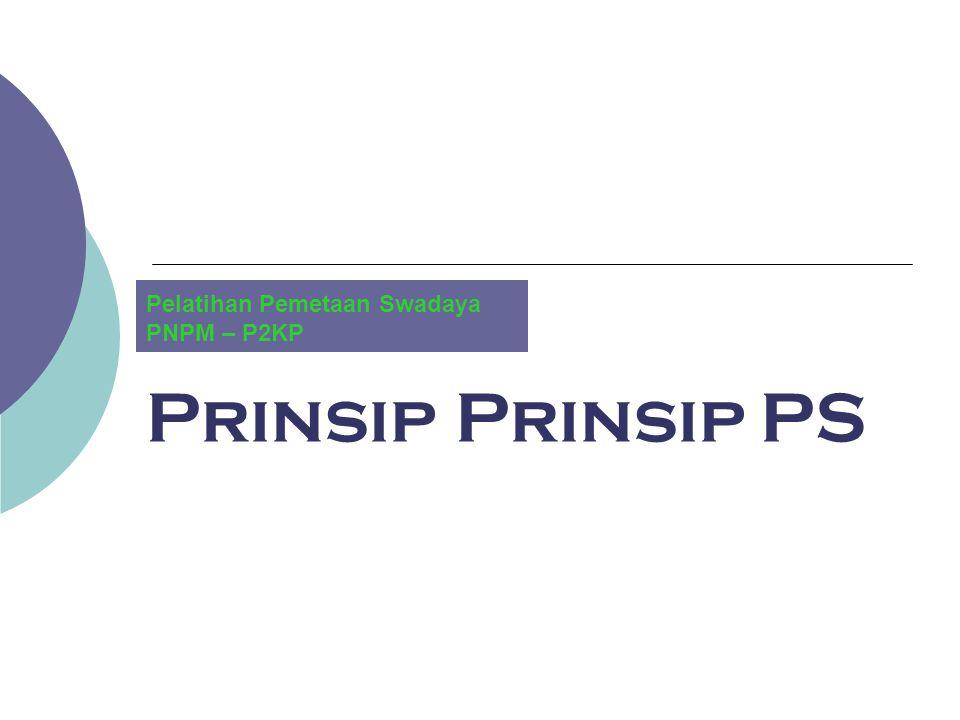 Prinsip Prinsip PS Pelatihan Pemetaan Swadaya PNPM – P2KP