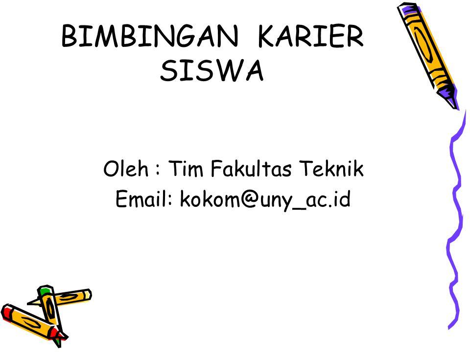 BIMBINGAN KARIER SISWA Oleh : Tim Fakultas Teknik Email: kokom@uny_ac.id