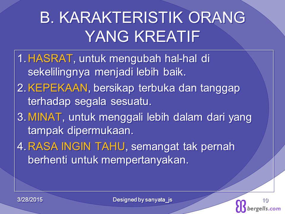 B. KARAKTERISTIK ORANG YANG KREATIF 1.HASRAT, untuk mengubah hal-hal di sekelilingnya menjadi lebih baik. 2.KEPEKAAN, bersikap terbuka dan tanggap ter