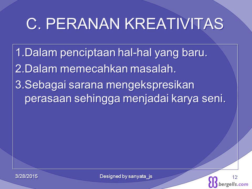 C. PERANAN KREATIVITAS 1.Dalam penciptaan hal-hal yang baru. 2.Dalam memecahkan masalah. 3.Sebagai sarana mengekspresikan perasaan sehingga menjadai k