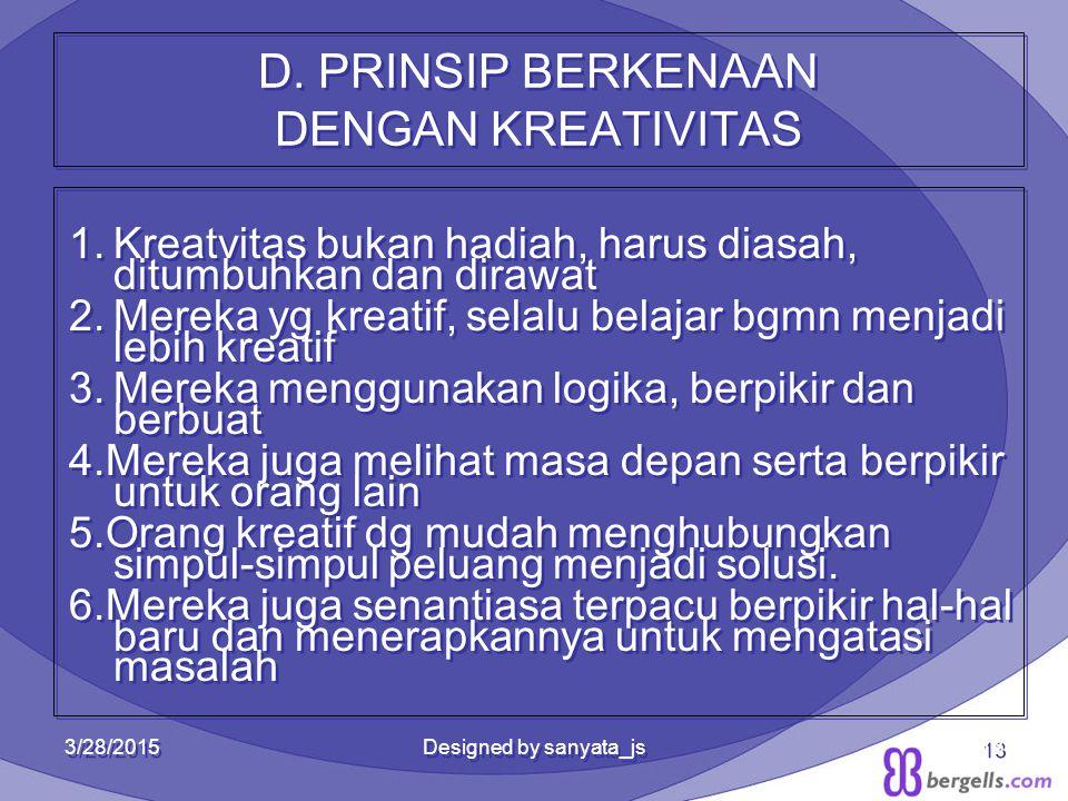 D. PRINSIP BERKENAAN DENGAN KREATIVITAS 1.Kreatvitas bukan hadiah, harus diasah, ditumbuhkan dan dirawat 2.Mereka yg kreatif, selalu belajar bgmn menj