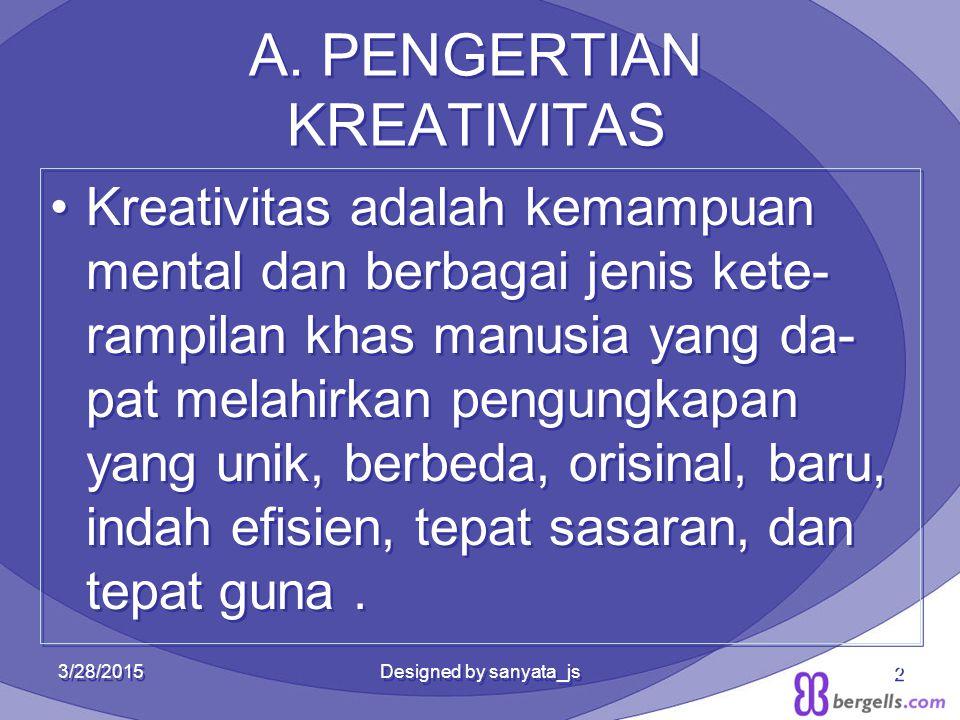 A. PENGERTIAN KREATIVITAS Kreativitas adalah kemampuan mental dan berbagai jenis kete- rampilan khas manusia yang da- pat melahirkan pengungkapan yang
