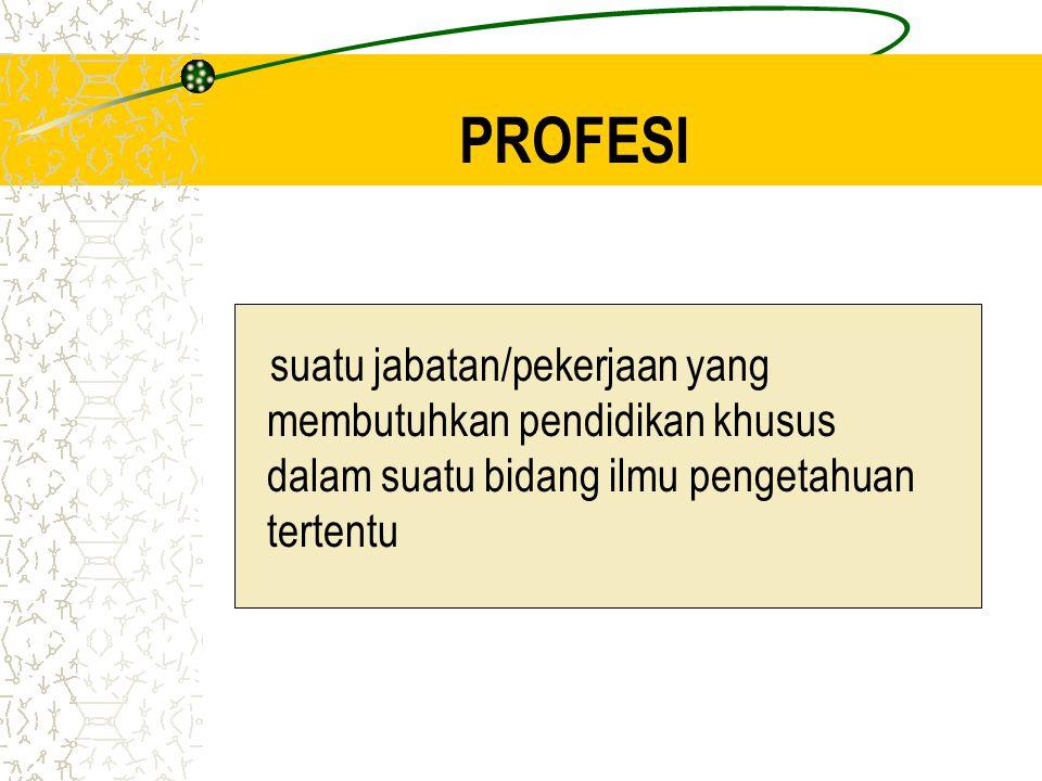 PROFESI suatu jabatan/pekerjaan yang membutuhkan pendidikan khusus dalam suatu bidang ilmu pengetahuan tertentu
