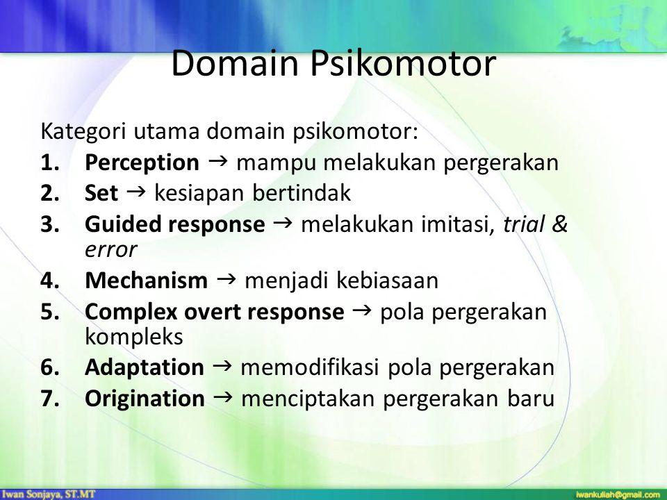 Domain Psikomotor Kategori utama domain psikomotor: 1.Perception  mampu melakukan pergerakan 2.Set  kesiapan bertindak 3.Guided response  melakukan