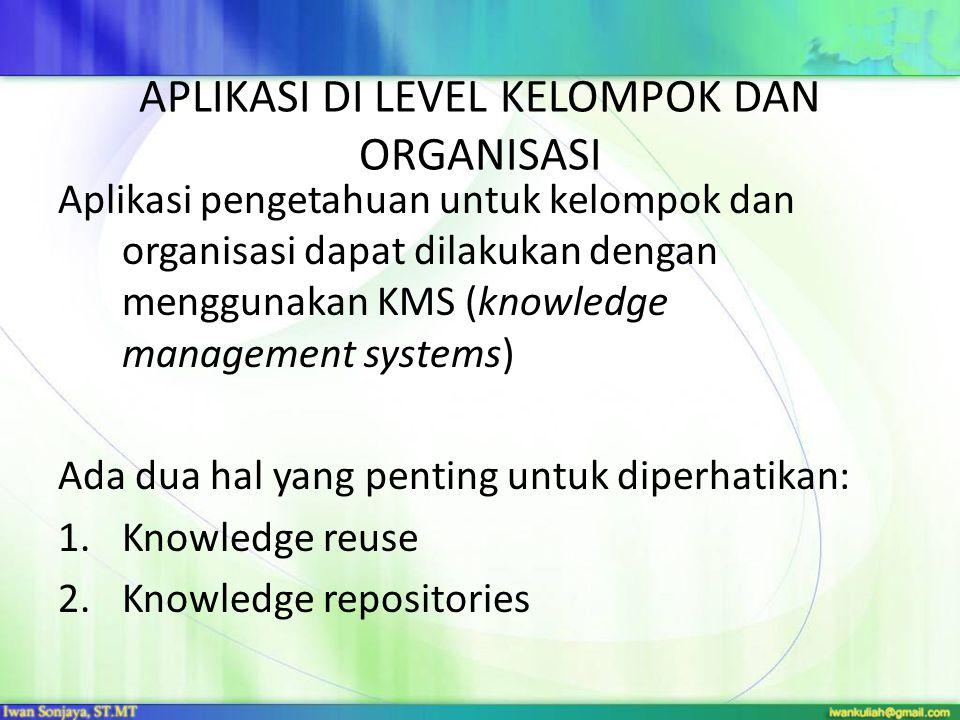 APLIKASI DI LEVEL KELOMPOK DAN ORGANISASI Aplikasi pengetahuan untuk kelompok dan organisasi dapat dilakukan dengan menggunakan KMS (knowledge managem