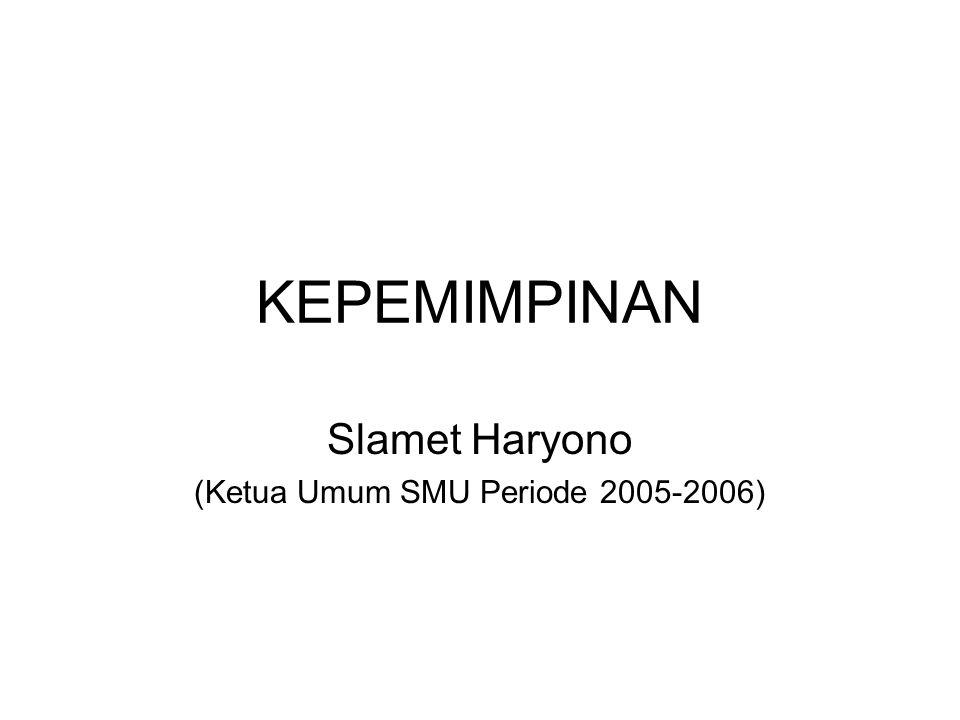 KEPEMIMPINAN Slamet Haryono (Ketua Umum SMU Periode 2005-2006)