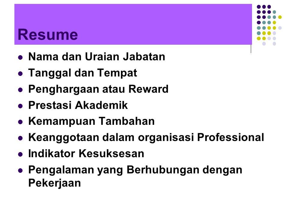 Resume Nama dan Uraian Jabatan Tanggal dan Tempat Penghargaan atau Reward Prestasi Akademik Kemampuan Tambahan Keanggotaan dalam organisasi Profession
