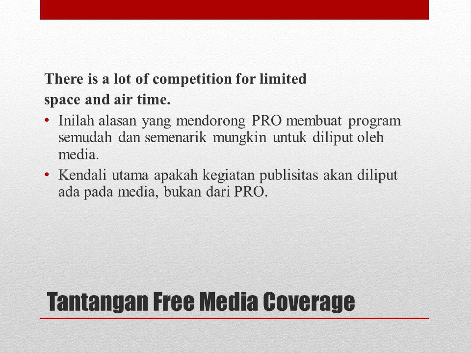 Tantangan Free Media Coverage There is a lot of competition for limited space and air time. Inilah alasan yang mendorong PRO membuat program semudah d
