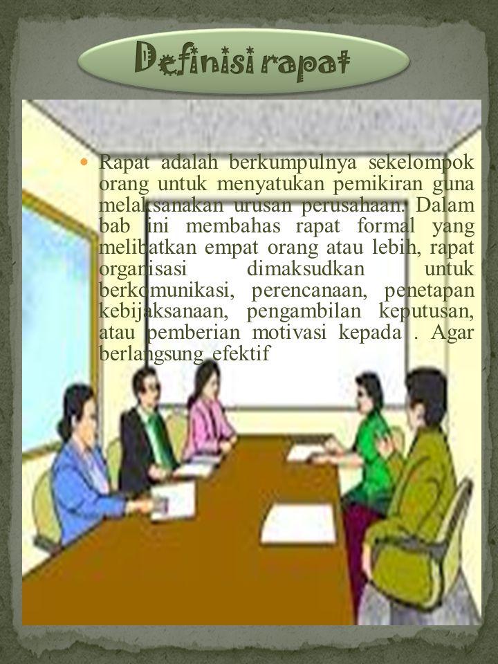 Rapat adalah berkumpulnya sekelompok orang untuk menyatukan pemikiran guna melaksanakan urusan perusahaan.