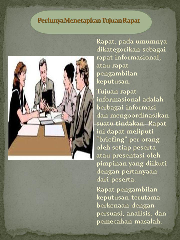 Rapat, pada umumnya dikategorikan sebagai rapat informasional, atau rapat pengambilan keputusan.