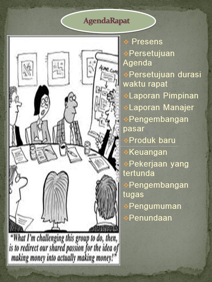  Presens  Persetujuan Agenda  Persetujuan durasi waktu rapat  Laporan Pimpinan  Laporan Manajer  Pengembangan pasar  Produk baru  Keuangan  Pekerjaan yang tertunda  Pengembangan tugas  Pengumuman  Penundaan