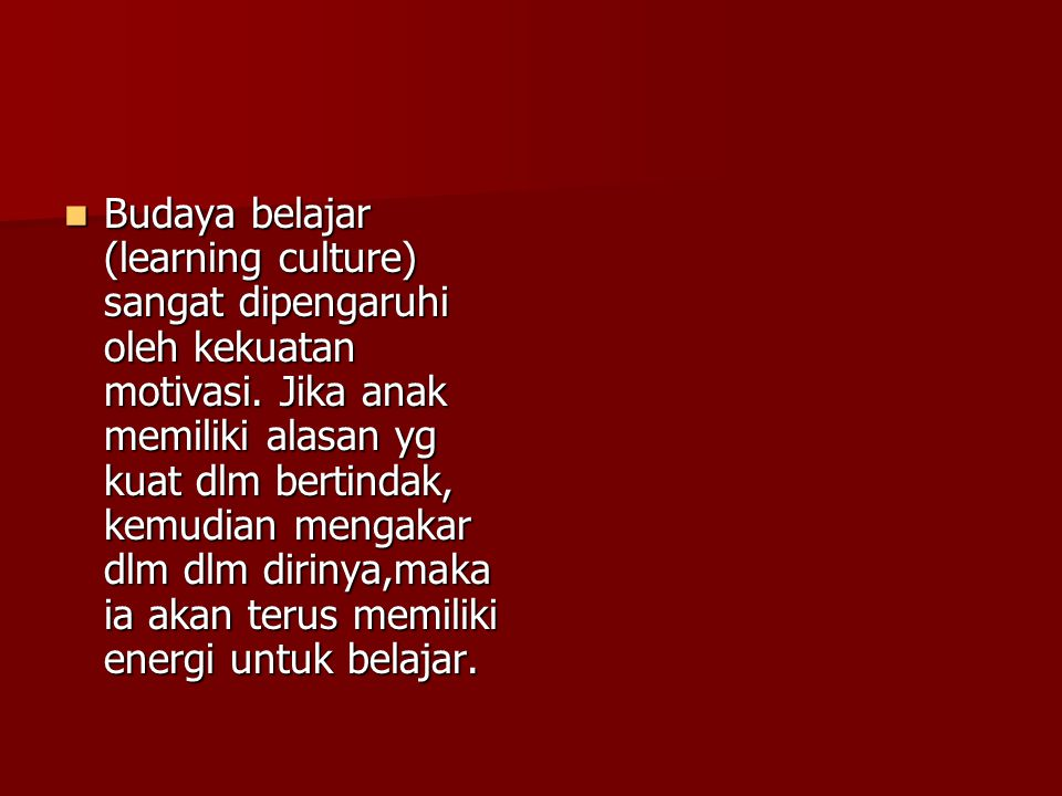 Budaya belajar (learning culture) sangat dipengaruhi oleh kekuatan motivasi.