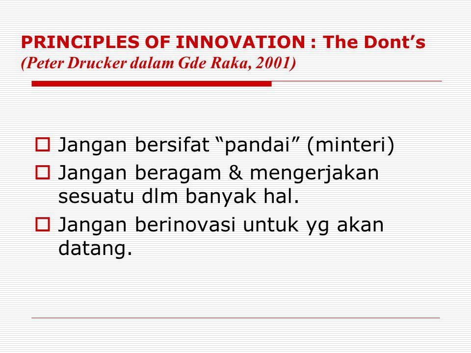 PRINCIPLES OF INNOVATION : The Do's (Peter Drucker dalam Gde Raka, 2001)  Bertujuan, sistematis dan diawali dari analisis peluang.  Inovasi antara k