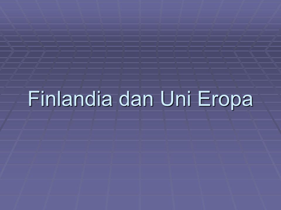 Sejarah  Perjalanan Finlandia untuk menuju Uni Eropa sangat lambat, terkait kedekatannya sejak lama dengan Uni Soviet  Basis ekonomi Finlandia terletak pada pertukaran dagang antara produk manufaktur Finlandia dan minyak Soviet yang berharga murah  Soviet berusaha membendung usaha Finlandia untuk mendekatkan diri ke Eropa Barat