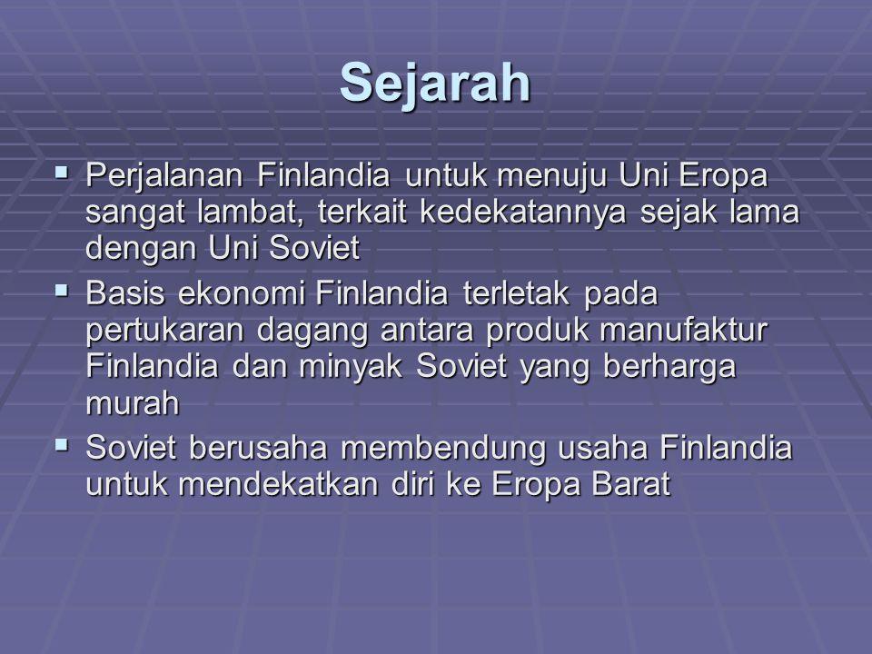 Sejarah  1961 Finlandia bergabung dalam EFTA  1973 menandatangani kesepakatan dengan EC ttg wilayah perdagangan bebas  Jatuhnya pasar Soviet membuat Finlandia merasa perdagangan bebas yg sifatnya terbatas dengan EC sangat tidak cukup