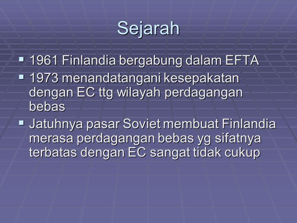 Sejarah  1961 Finlandia bergabung dalam EFTA  1973 menandatangani kesepakatan dengan EC ttg wilayah perdagangan bebas  Jatuhnya pasar Soviet membua