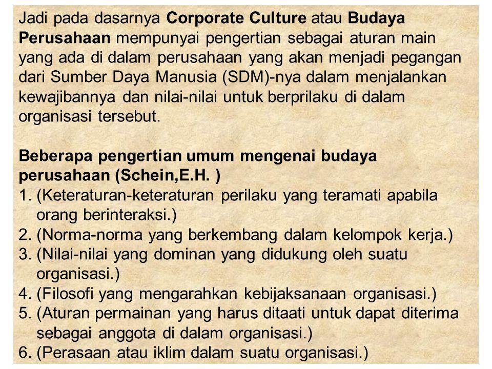 Jadi pada dasarnya Corporate Culture atau Budaya Perusahaan mempunyai pengertian sebagai aturan main yang ada di dalam perusahaan yang akan menjadi pe