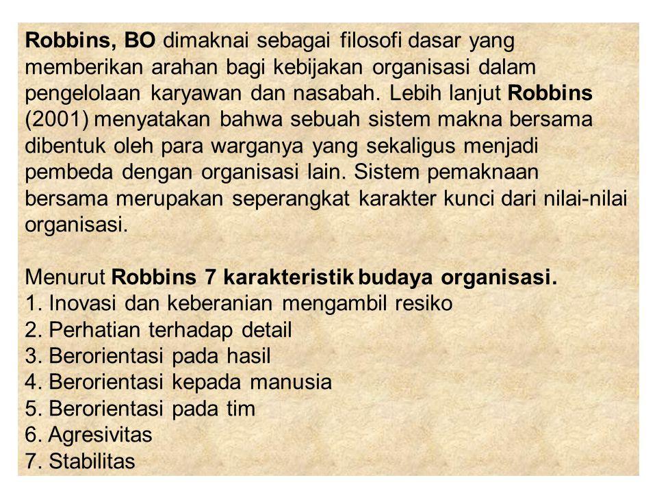 Robbins, BO dimaknai sebagai filosofi dasar yang memberikan arahan bagi kebijakan organisasi dalam pengelolaan karyawan dan nasabah. Lebih lanjut Robb