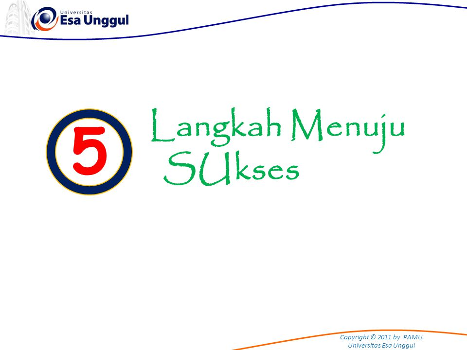 Copyright © 2011 by PAMU Universitas Esa Unggul 5 Langkah 1.