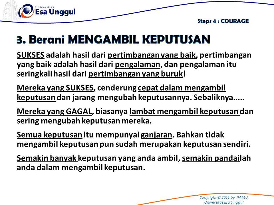 Copyright © 2011 by PAMU Universitas Esa Unggul SUKSES adalah hasil dari pertimbangan yang baik, pertimbangan yang baik adalah hasil dari pengalaman,