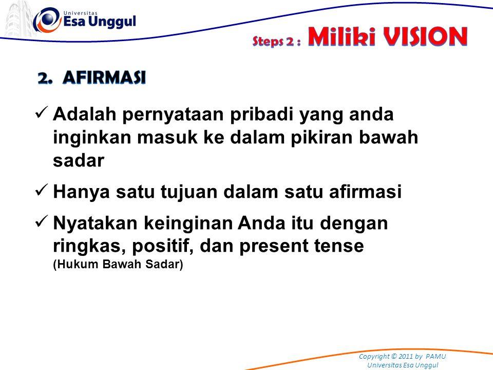 Copyright © 2011 by PAMU Universitas Esa Unggul Adalah pernyataan pribadi yang anda inginkan masuk ke dalam pikiran bawah sadar Hanya satu tujuan dala