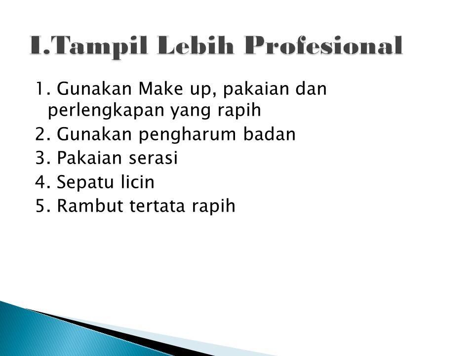 1.Gunakan Make up, pakaian dan perlengkapan yang rapih 2.