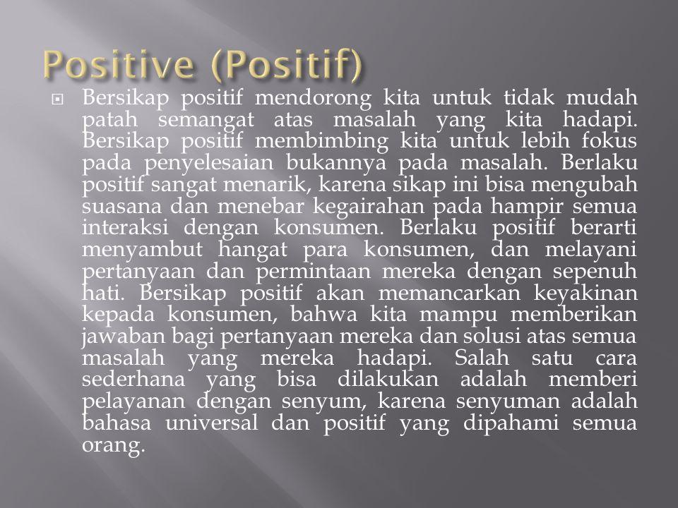  Bersikap positif mendorong kita untuk tidak mudah patah semangat atas masalah yang kita hadapi. Bersikap positif membimbing kita untuk lebih fokus p