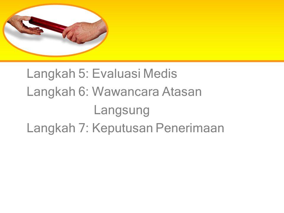 Langkah 5: Evaluasi Medis Langkah 6: Wawancara Atasan Langsung Langkah 7: Keputusan Penerimaan