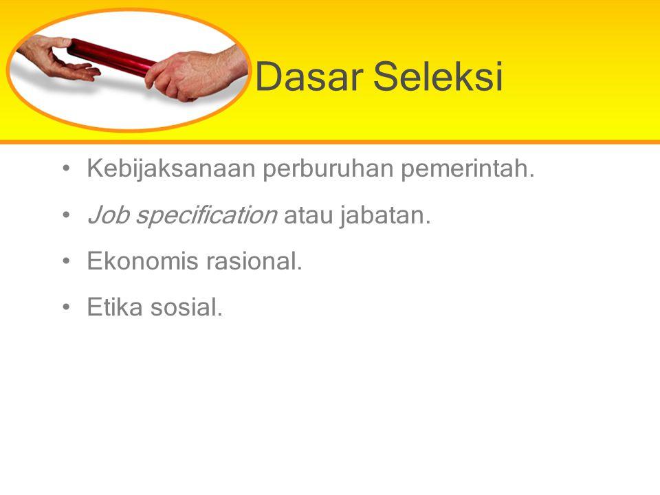 Dasar Seleksi Kebijaksanaan perburuhan pemerintah. Job specification atau jabatan. Ekonomis rasional. Etika sosial.