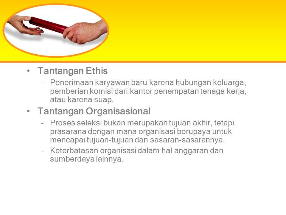 Tantangan Ethis –Penerimaan karyawan baru karena hubungan keluarga, pemberian komisi dari kantor penempatan tenaga kerja, atau karena suap. Tantangan
