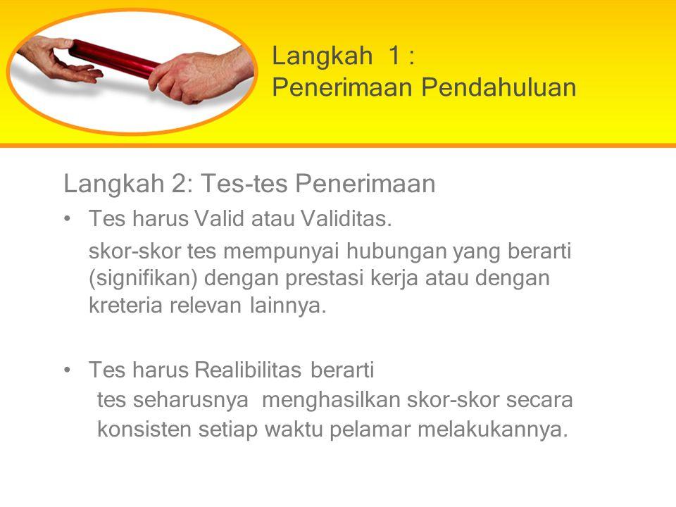 Langkah 1 : Penerimaan Pendahuluan Langkah 2: Tes-tes Penerimaan Tes harus Valid atau Validitas. skor-skor tes mempunyai hubungan yang berarti (signif