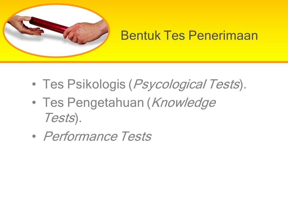 Bentuk Tes Penerimaan Tes Psikologis (Psycological Tests). Tes Pengetahuan (Knowledge Tests). Performance Tests