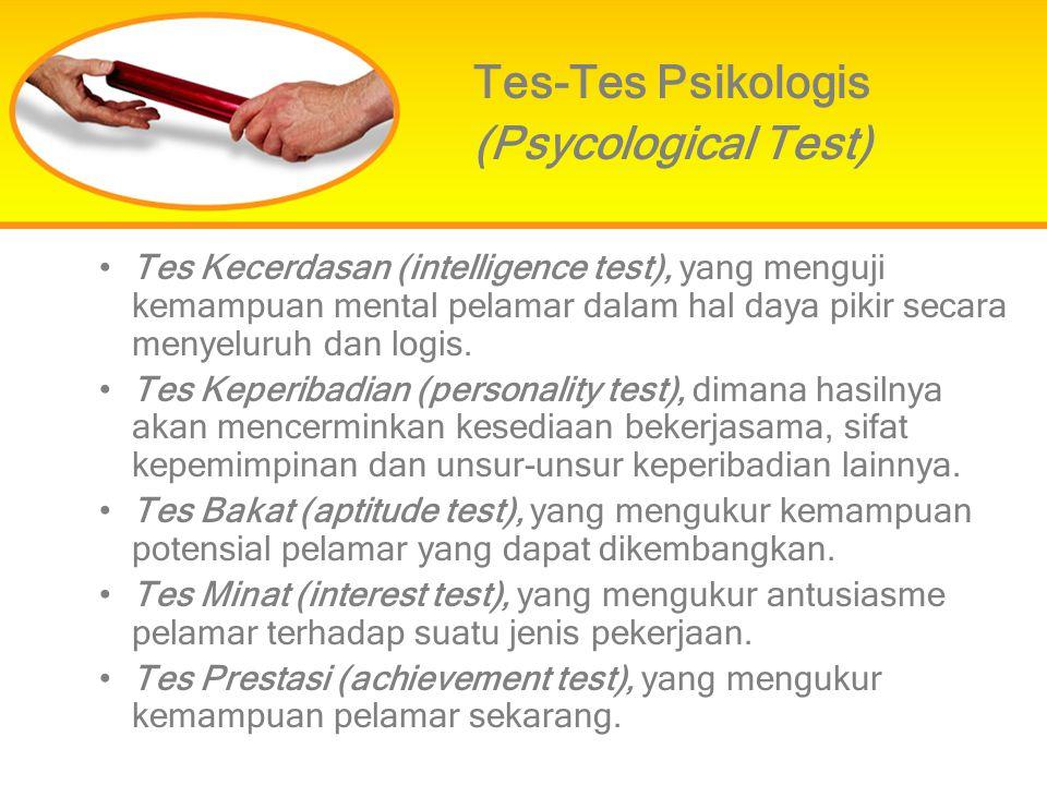 Tes Kecerdasan (intelligence test), yang menguji kemampuan mental pelamar dalam hal daya pikir secara menyeluruh dan logis. Tes Keperibadian (personal