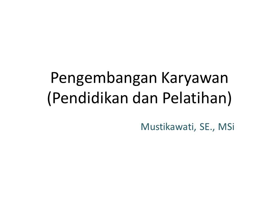 Pengembangan Karyawan (Pendidikan dan Pelatihan) Mustikawati, SE., MSi