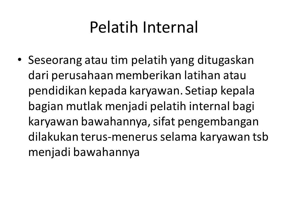 Pelatih Internal Seseorang atau tim pelatih yang ditugaskan dari perusahaan memberikan latihan atau pendidikan kepada karyawan.
