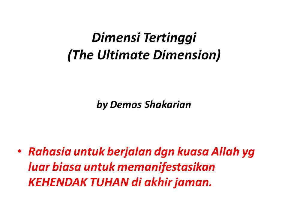 Dimensi Tertinggi (The Ultimate Dimension) by Demos Shakarian Rahasia untuk berjalan dgn kuasa Allah yg luar biasa untuk memanifestasikan KEHENDAK TUH