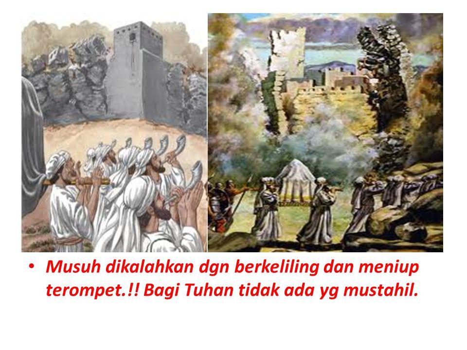 Musuh dikalahkan dgn berkeliling dan meniup terompet.!! Bagi Tuhan tidak ada yg mustahil.