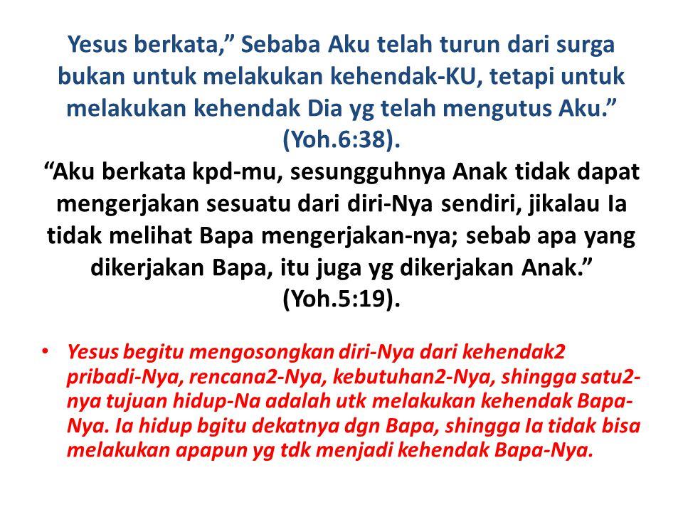 """Yesus berkata,"""" Sebaba Aku telah turun dari surga bukan untuk melakukan kehendak-KU, tetapi untuk melakukan kehendak Dia yg telah mengutus Aku."""" (Yoh."""
