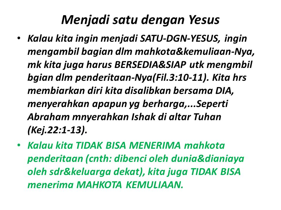 Menjadi satu dengan Yesus Kalau kita ingin menjadi SATU-DGN-YESUS, ingin mengambil bagian dlm mahkota&kemuliaan-Nya, mk kita juga harus BERSEDIA&SIAP