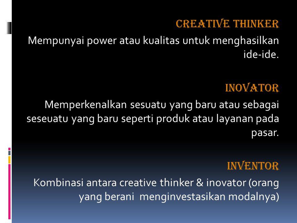 CREATIVE THINKER Mempunyai power atau kualitas untuk menghasilkan ide-ide. INOVATOR Memperkenalkan sesuatu yang baru atau sebagai seseuatu yang baru s