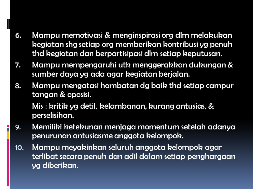 6. Mampu memotivasi & menginspirasi org dlm melakukan kegiatan shg setiap org memberikan kontribusi yg penuh thd kegiatan dan berpartisipasi dlm setia