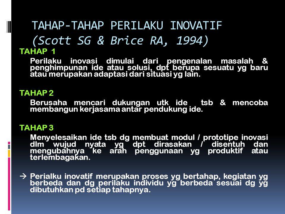 TAHAP-TAHAP PERILAKU INOVATIF (Scott SG & Brice RA, 1994) TAHAP 1 Perilaku inovasi dimulai dari pengenalan masalah & penghimpunan ide atau solusi, dpt