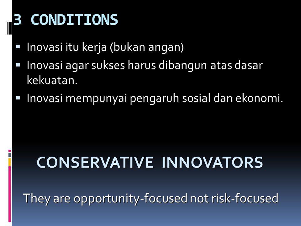 3 CONDITIONS  Inovasi itu kerja (bukan angan)  Inovasi agar sukses harus dibangun atas dasar kekuatan.  Inovasi mempunyai pengaruh sosial dan ekono