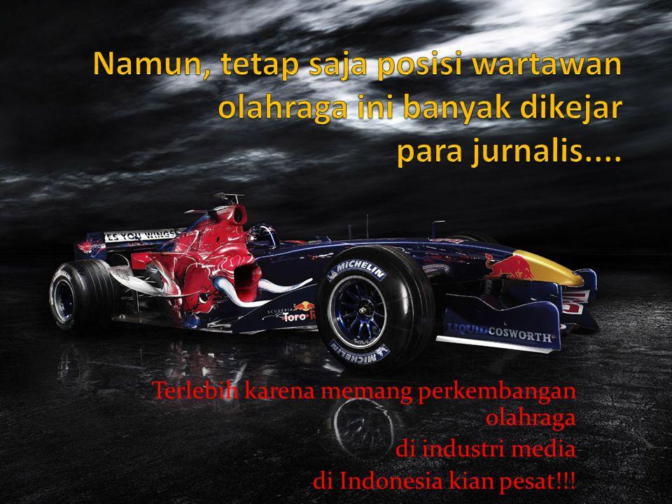 Media Cetak Olahraga Beberapa media harian umum pun juga tak kalah membuat seksi khusus olahraga: Jawa Pos (sportivo), Sindo Sport, Kompas (olahraga)....