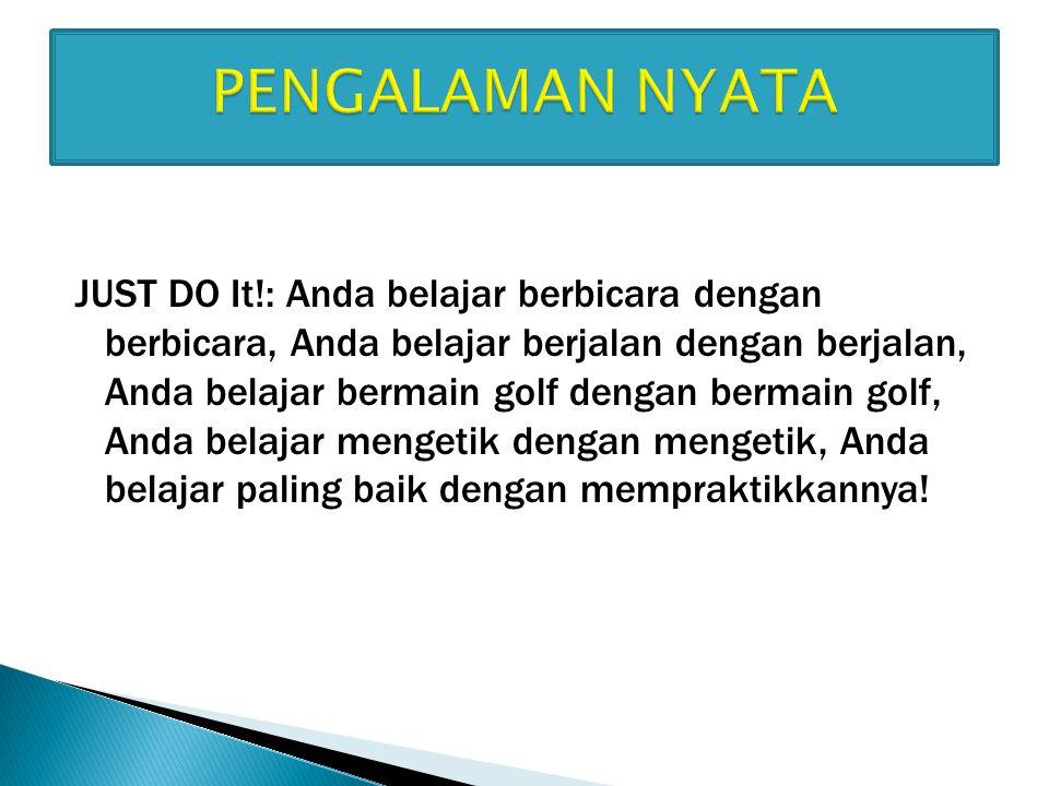 JUST DO It!: Anda belajar berbicara dengan berbicara, Anda belajar berjalan dengan berjalan, Anda belajar bermain golf dengan bermain golf, Anda belajar mengetik dengan mengetik, Anda belajar paling baik dengan mempraktikkannya!