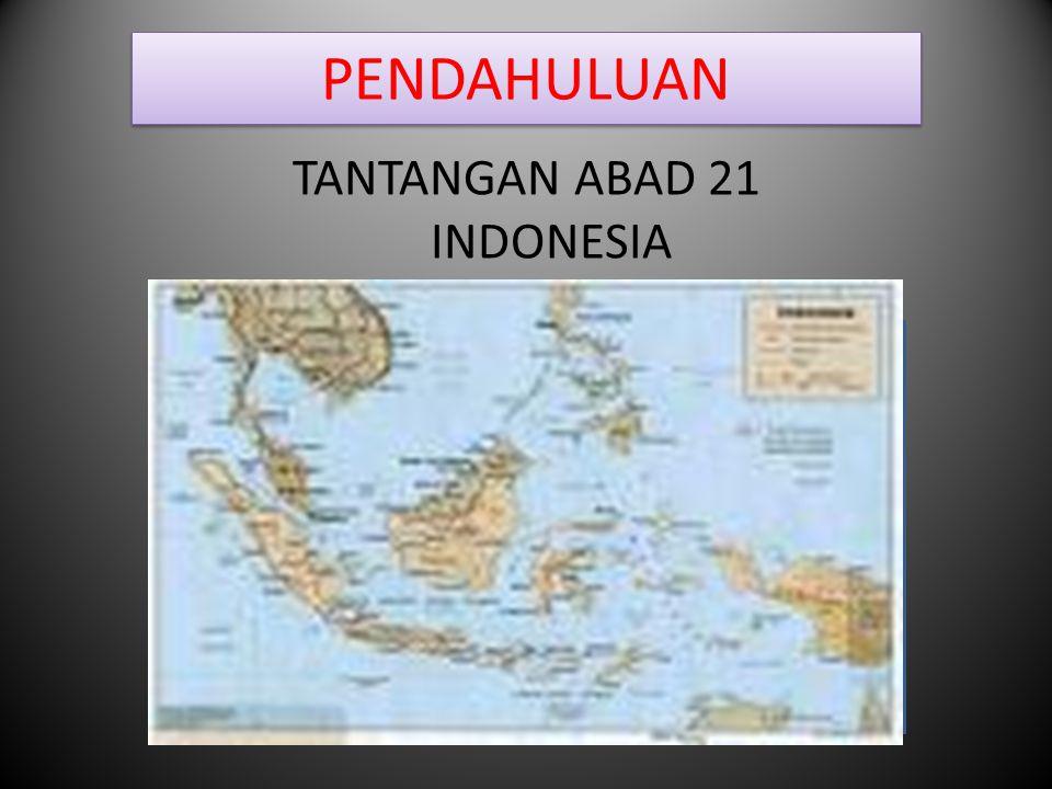 PENDAHULUAN TANTANGAN ABAD 21 INDONESIA