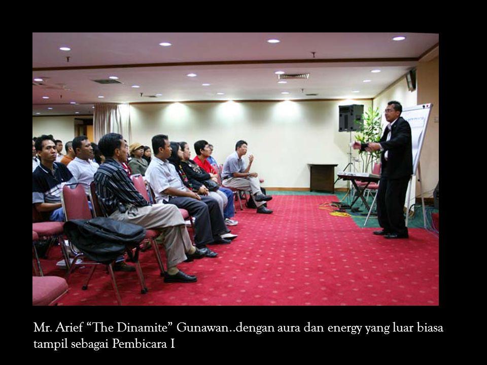 Mr. Arief The Dinamite Gunawan..dengan aura dan energy yang luar biasa tampil sebagai Pembicara I