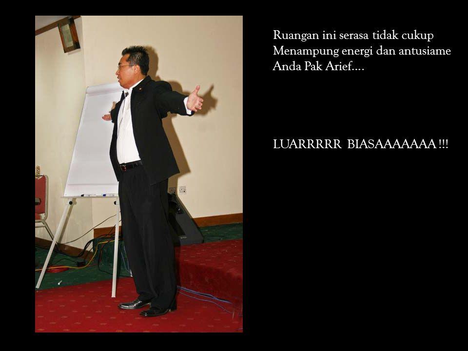 Ruangan ini serasa tidak cukup Menampung energi dan antusiame Anda Pak Arief….